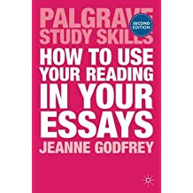How to Use Your Reading in Your Essays. Palgrave Macmillan. 2013.
