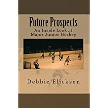 Future Prospects: An Inside Look at Major Junior Hockey (English Edition)