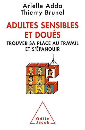 Adultes sensibles et dous: Trouver sa place au travail et spanouir