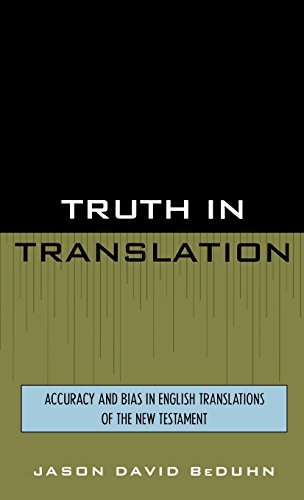 Truth in Translation: Accuracy and Bias in English Translations of the New Testament by Jason David BeDuhn (2003-05-28)