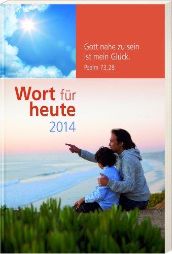 Wort für heute 2014 - Buchkalender: Gott nahe zu sein ist mein Glück. Ps. 73,28