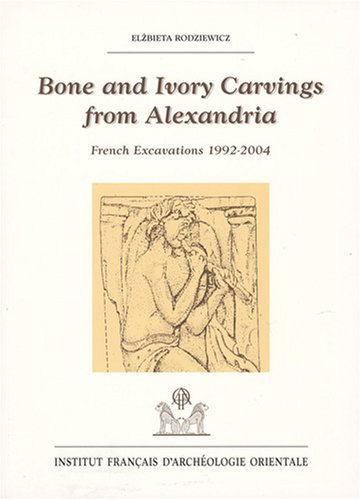 Bone and Ivory carvings from Alexandria : French excavations 1992-2004