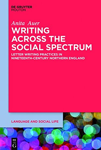 Writing across the Social Spectrum: Letter Writing Practices in Nineteenth-Century Northern England (Language and Social Life, Band 8)