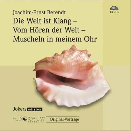 Die Welt ist Klang - Nada Brahma [4 CD´s] Vom Hören der Welt - Das Ohr ist der Weg [4 CD´s] Muscheln in meinem Ohr - Variationen über das Hören [5 CD´s] - insgesamt 13 CDs SET - Die Welt ist Klang : 4 CDs, ca 4 Std. 37 Min. - Vom Hören der We ...