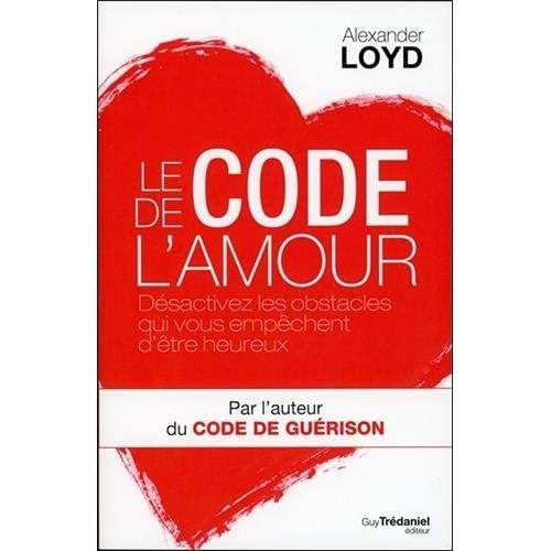 Le code de l'amour : Désactivez les obstacles qui vous empêchent d'être heureux