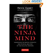 The Ninja Mind: Harnessing the Mental Strength and Physical Abilities of the Ninjutsu Masters