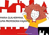 Maria Guilhermina, uma professora viajante (Portuguese Edition)