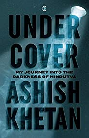 Undercover: My Journey into the Darkness of Hindutva