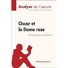 Oscar et la Dame rose d'Éric-Emmanuel Schmitt (Analyse de l'oeuvre): Comprendre la littérature avec lePetitLittéraire.fr (Fiche de lecture) (French Edition)