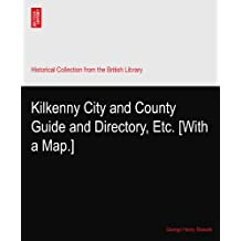 Kilkenny City and County Guide and Directory, Etc. [With a Map.]