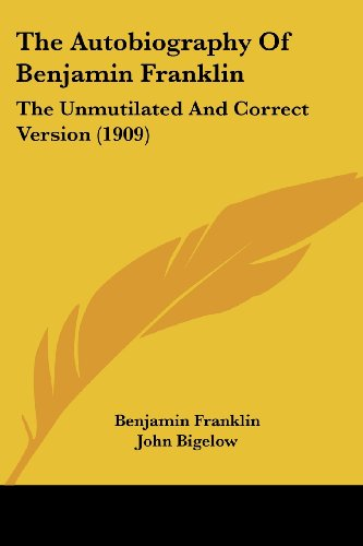 The Autobiography of Benjamin Franklin: The Unmutilated and Correct Version (1909)