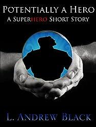 Potentially a Hero: A Superhero Short Story