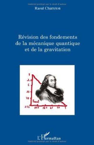 Révision des fondements de la mécanique quantique et de la gravitation de Raoul Charreton (28 octobre 2009) Broché