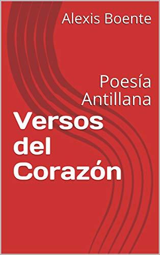 Versos del Corazón: Poesía Antillana por Alexis Boente