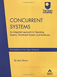 Concurrent Systems: An Integrated Approach to Operating Systems, Distributed Systems and Databases (Open University Edition): An Integrated Approach to Distributed Technology