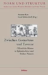 Zwischen Gotteshaus und Taverne. Öffentliche Räume in der Frühen Neuzeit (Norm und Struktur)