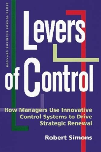 Levers of Control: How Managers Use Innovative Control Systems to Drive Strategic Renewal: How Managers Use Control Systems to Drive Strategic Renewal por Robert L Simons
