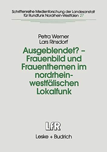 Ausgeblendet? - Frauenbild und Frauenthemen im nordrhein-westfälischen Lokalfunk (Schriftenreihe Medienforschung der Landesanstalt für Medien in NRW, Band 27)