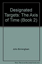 Designated Targets: The Axis of Time (Book 2)