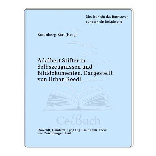 Adalbert Stifter in Selbszeugnissen und Bilddokumenten. Dargestellt von Urban Roedl