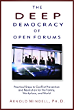The Deep Democracy of Open Forums: Practical Steps to Conflict Prevention and Resolution for the Family, Workplace, and World