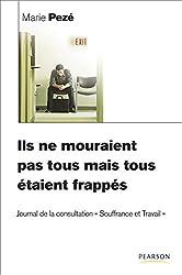 Ils ne mouraient pas tous mais tous étaient frappés: Journal de la consultation Souffrance et Travail