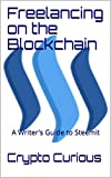Freelancing on the Blockchain: A Writer's Guide to Steemit