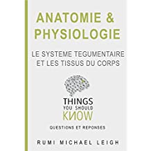 """Anatomie et physiologie """"le système tégumentaire et les tissus du corps"""": Things you should know (Questions and answers) (French Edition)"""