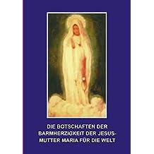 Die Botschaften der Barmherzigkeit der Jesusmutter Maria für die Welt