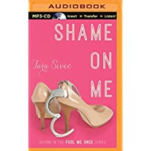 Shame On Me (Fool Me Once) by Tara Sivec (2014-05-06)