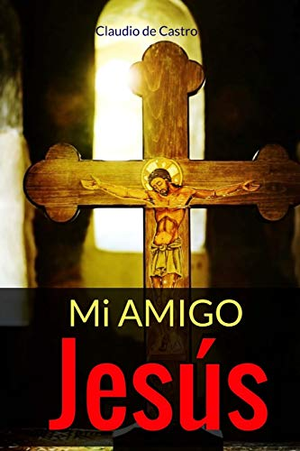 Mi Amigo Jesús: Un encuentro con la Ternura (Libros de Crecimiento Espiritual) por Claudio de Castro