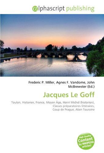 Jacques Le Goff: Toulon, Historien, France, Moyen Âge, Henri Michel (historien), Classes préparatoires littéraires, Coup de Prague, Alain Touraine