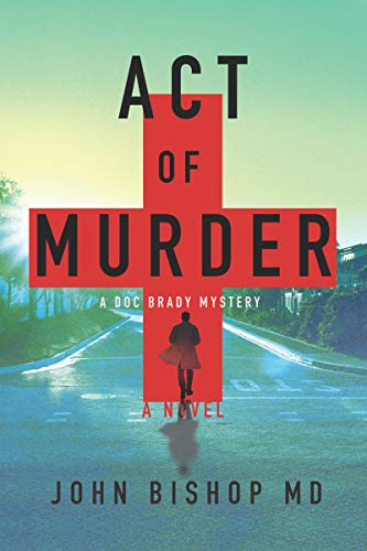 Act of Murder: A Medical Thriller (A Doc Brady Mystery Book 1) by [Bishop, John]