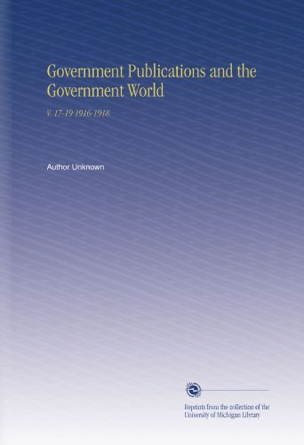 Government Publications and the Government World: V. 17-19 1916-1918 por Author Unknown