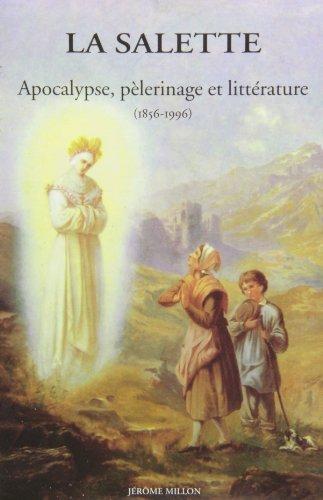 LA SALETTE. Apocalypse, pèlerinage et littérature (1856-1996) par Collectif, Claude Langlois, François Angelier