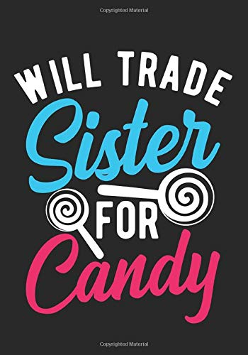 Will Trade Sister For Candy: Halloween Blank Lined Journal Notebook / Trick or Treat Candy Journal/Kids Journal/Candy Cane Journal/Journal For Brother/Halloween Christmas Journal