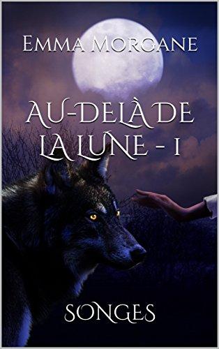 Couverture du livre AU-DELÀ DE LA LUNE - 1: SONGES