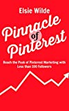 Pinnacle of Pinterest: Reach the Peak of Pinterest Marketing with Less than 100 Followers