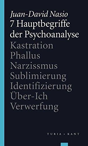 7 Hauptbegriffe der Psychoanalyse: Kastration - Phallus - Narzissmus - Sublimierung - Identifizierung - Über-Ich - Verwerfung