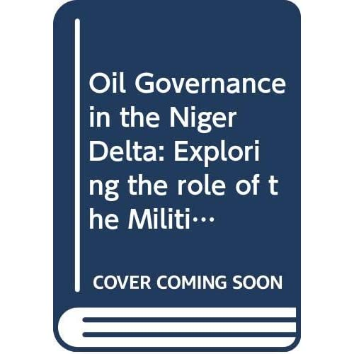 Oil Governance in the Niger Delta: Exploring the role of the Militias