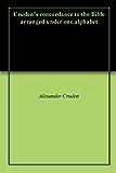 Cruden's concordance to the Bible arranged under one alphabet