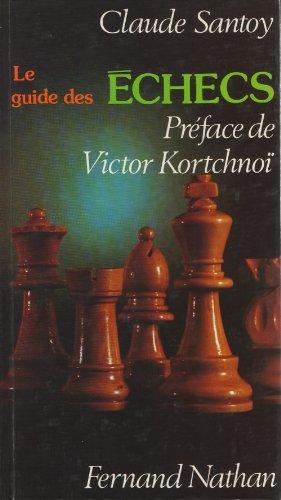 Le Guide des échecs : Parties commentées par les grands maîtres par Claude Santoy