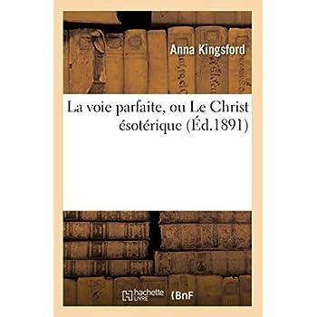 La voie parfaite, ou Le Christ ésotérique (Éd.1891)