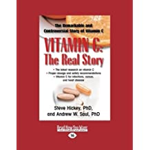 Vitamin C: The Real Story: The Remarkable and Controversial Healing Factor by Steve Hickey (2012-12-28)