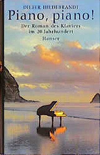 Piano, piano!: Der Roman des Klaviers im 20. Jahrhundert