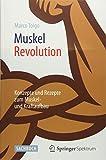 MuskelRevolution: Konzepte und Rezepte zum Muskel- und Kraftaufbau - Marco Toigo
