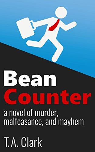 Bean Counter: A novel of murder, malfeasance, and mayhem (A Bean Counter Mystery Book 1) (English Edition)