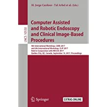 Computer Assisted and Robotic Endoscopy and Clinical Image-Based Procedures: 4th International Workshop, CARE 2017, and 6th International Workshop, ... QC, Canada, September 14, 2017, Proceedings