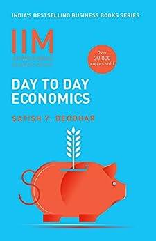 IIMA-Day To Day Economics: Day to Day Economics by [Deodhar, Satish Y]