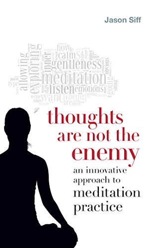 Thoughts Are Not the Enemy: An Innovative Approach to Meditation Practice (English Edition) por Jason Siff